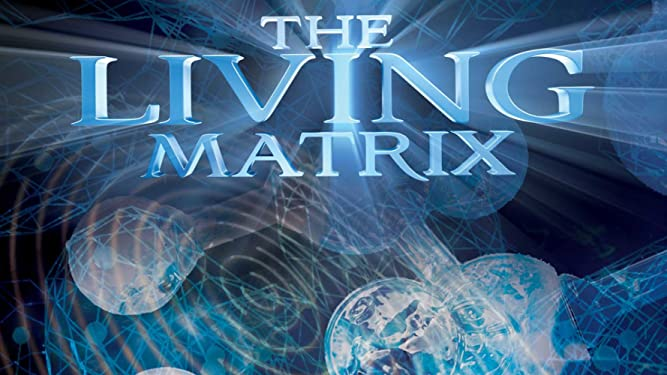 The Living Matrix en français sous-titré
